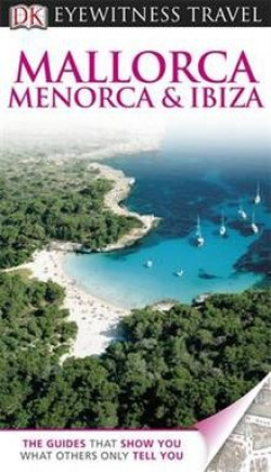 DK Eyewitness Travel: Mallorca, Menorca & Ibiza