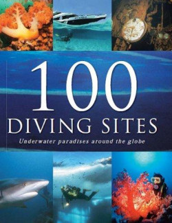 100 Diving Sites: Underwater Paradises Around the Globe