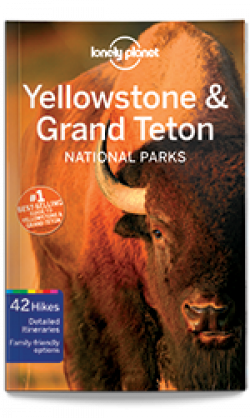 Lonely Planet: Yellowstone & Grand Teton National Parks