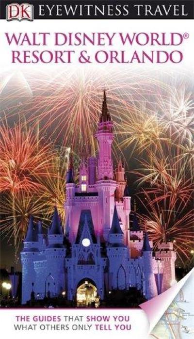 DK Eyewitness Travel: Walt Disney World Resort and Orlando