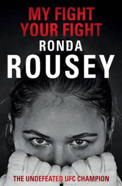 My Fight/ Your Fight: Ronda Rousey – The Undefeated UFC Champion