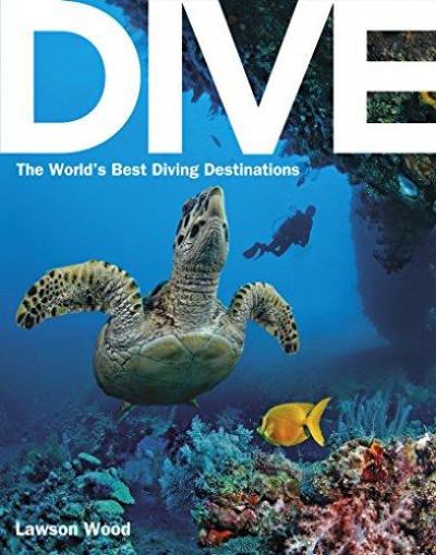 DIVE: The World`s Best Diving Destinations