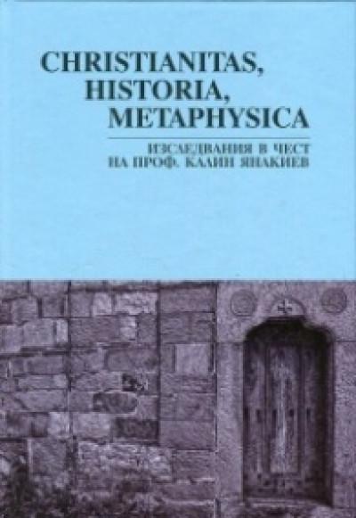 Christianitas, Historia, Metaphysica. Изследвания в чест на проф. Калин Янакиев